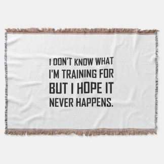 Training For Hope It Never Happens Throw Blanket