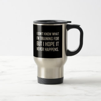 Training For Hope It Never Happens Travel Mug