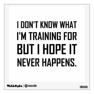 Training For Hope It Never Happens Wall Decal