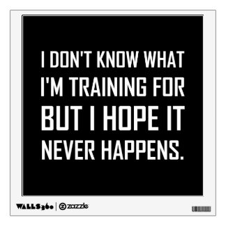 Training For Hope It Never Happens Wall Sticker