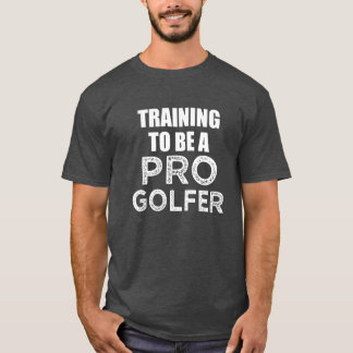 Training to be a Pro Golfer shirt