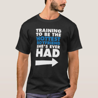 Training to Be the Hottest Boyfriend Funny T-shirt