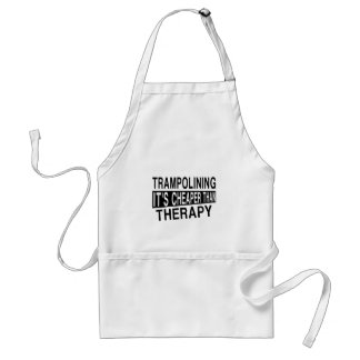 TRAMPOLINING IT IS CHEAPER THAN THERAPY STANDARD APRON
