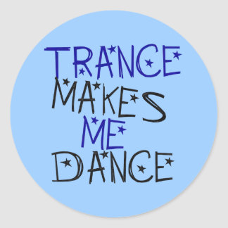 Trance Makes Me Dance Classic Round Sticker