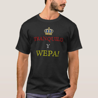 TRANQUILO Y WEPA! T-Shirt