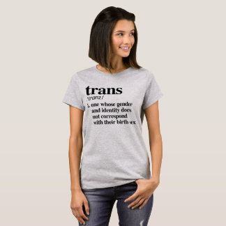 Trans Definition - Defined LGBTQ Terms - T-Shirt