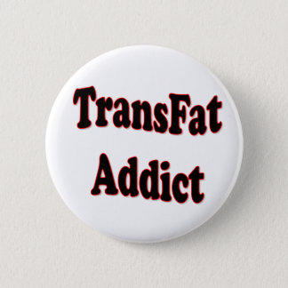 TransFat Addict 2 Inch Round Button