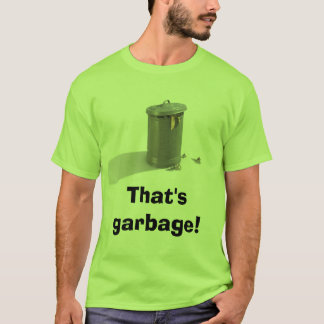 Trash Can, That's garbage! T-Shirt