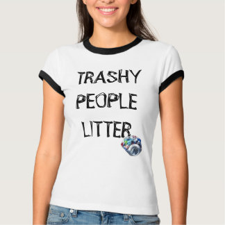 Trashy People Litter T-Shirt