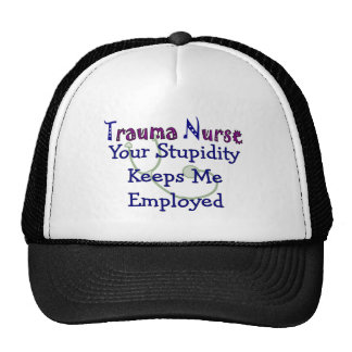Trauma Nurse Your stupidity Keeps Me Employed Trucker Hat