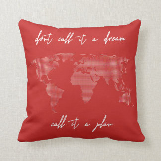 Travel Don't Call it a Dream Call it a Plan Quote Throw Pillow