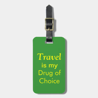 Travel is my drug of choice (green) luggage tag