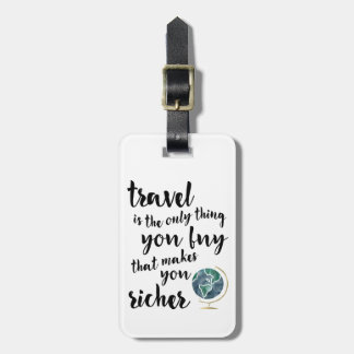 Travel Makes You Richer Quote Luggage Tag