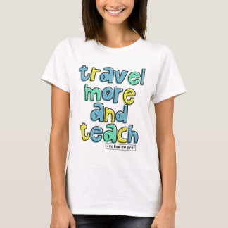 Travel more and teach T-Shirt