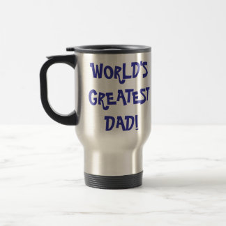 "Travel Mug - ""WORLD'S GREATEST DAD!"""