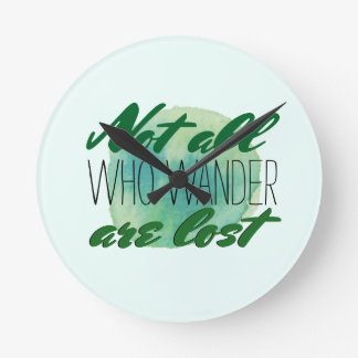 Travel Quote | Not All Who Wander Are Lost Wall Clocks