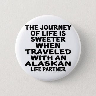 Traveled With A Alaskan Life Partner 2 Inch Round Button