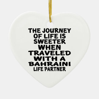 Traveled With A Bahraini Life Partner Ceramic Heart Ornament