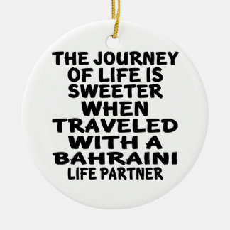 Traveled With A Bahraini Life Partner Round Ceramic Ornament
