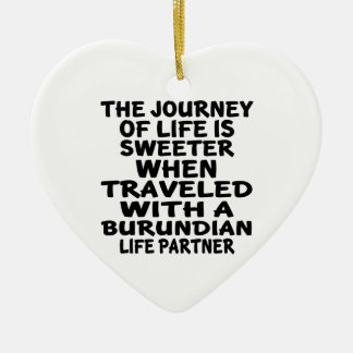 Traveled With A Burundian Life Partner Ceramic Heart Ornament