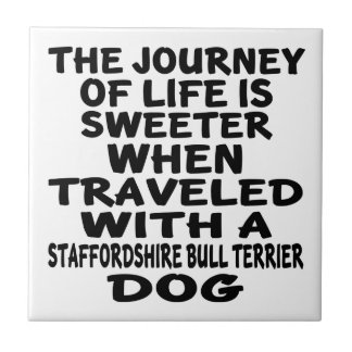 Traveled With A Staffordshire Bull Terrier Life Pa Ceramic Tile