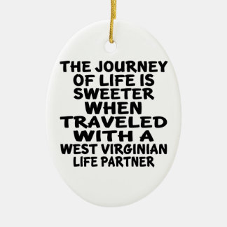 Traveled With A West Virginian Life Partner Ceramic Ornament