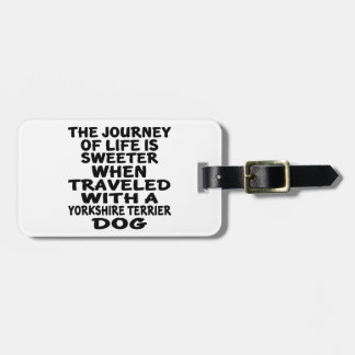 Traveled With A Yorkshire Terrier Life Partner Luggage Tag