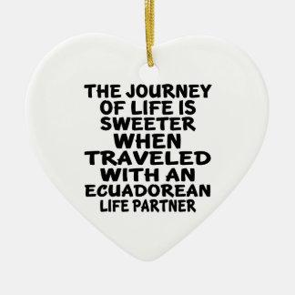Traveled With An Ecuadorean Life Partner Ceramic Heart Ornament