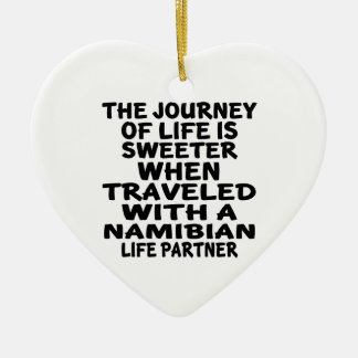 Traveled With An Namibian Life Partner Ceramic Ornament