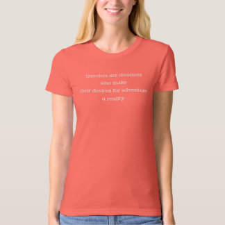 Travelers are dreamers T-Shirt