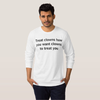 Treat clowns how you want clowns to treat you T-Shirt