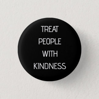 Treat People With Kindness 1 Inch Round Button