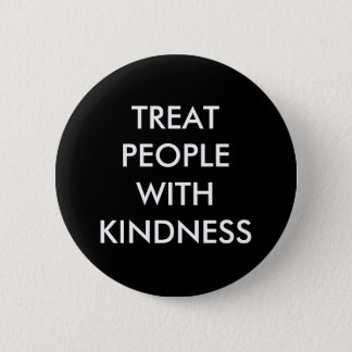 """""""Treat People With Kindness"""" Button"""