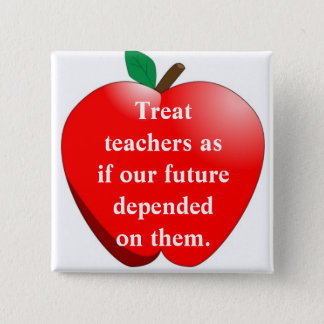 Treat teachers as if our future depen... 2 inch square button