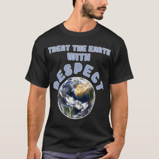 Treat the Earth with Respect Environmental T Shirt