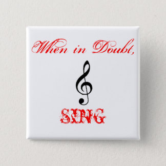 treble-clef-2, When in Doubt,, SING 2 Inch Square Button