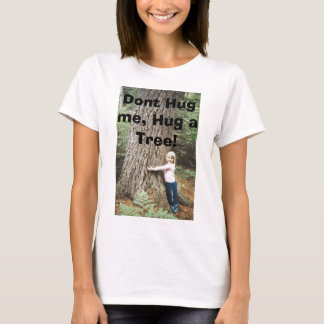 tree-hug, Dont Hug me, Hug a Tree! T-Shirt