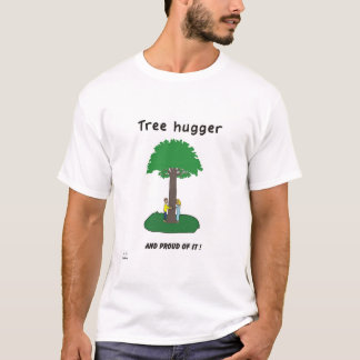 Tree hugger, and proud of it! T-Shirt