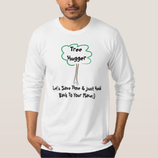 Tree Hugger- Save Time & Go Back To Your Place? T-Shirt