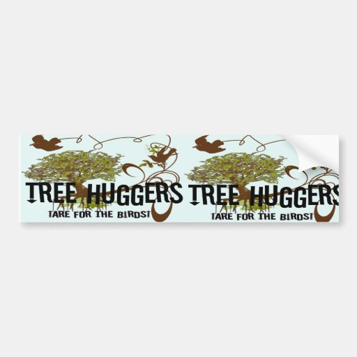 Tree Huggers Are For the Birds Bumper Stickers