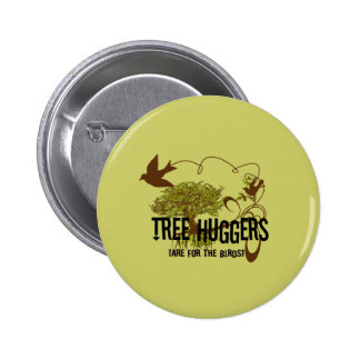 Tree Huggers Are For the Birds Pinback Button