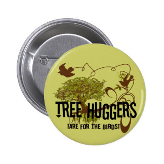 Tree Huggers Are For the Birds 2 Inch Round Button