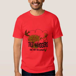 Tree Huggers Are For the Birds T-shirt