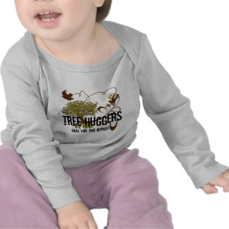 Tree Huggers Are For the Birds T Shirts