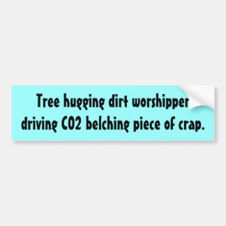 Tree hugging dirt worshipper bumper sticker
