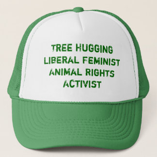 Tree Hugging Liberal Feminist Animal Rights Act... Trucker Hat