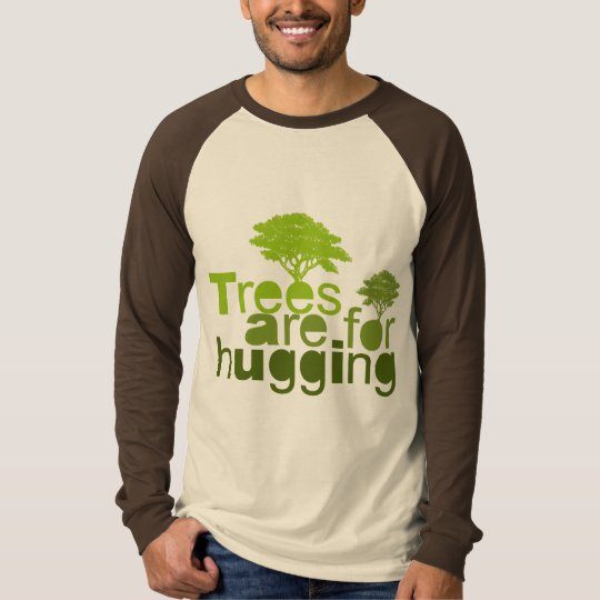 Trees are for  hugging T-Shirt