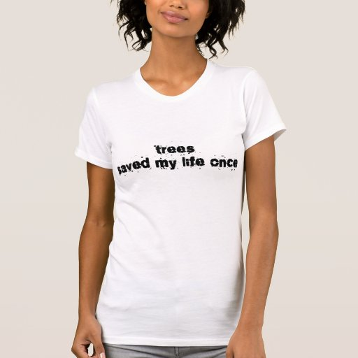 Trees Saved My Life Once Tees