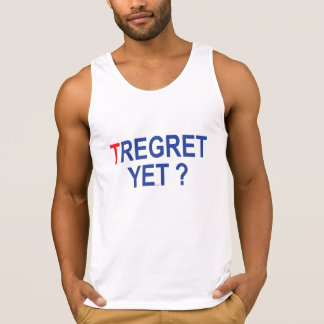Tregret Yet?