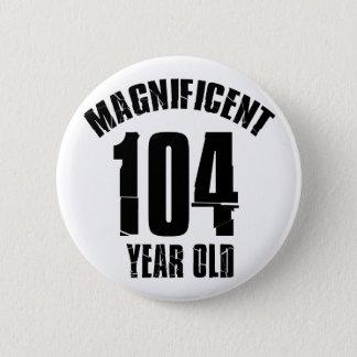 TRENDING 104 YEAR OLD BIRTHDAY DESIGNS 2 INCH ROUND BUTTON